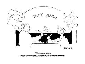 """""""Mine also says: 'http://www.siliconvalleychinesedelite.com.'"""" - Cartoon by Carole Cable"""