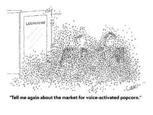 """""""Tell me again about the market for voice-activated popcorn."""" - Cartoon by Carole Cable"""