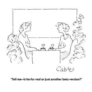 """""""Tell me?is he for real or just another beta version?"""" - Cartoon by Carole Cable"""