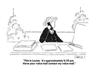"""This is Louise.  It's approximately 6:30 pm.  Have your voice mail contac?"" - Cartoon"
