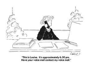 """""""This is Louise.  It's approximately 6:30 pm.  Have your voice mail contac?"""" - Cartoon by Carole Cable"""