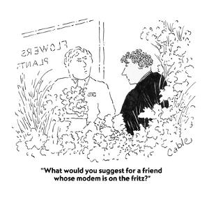 """""""What would you suggest for a friend whose modem is on the fritz?"""" - Cartoon by Carole Cable"""