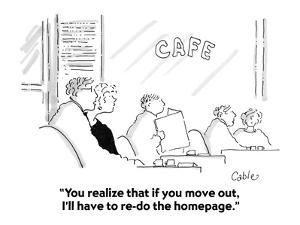 """""""You realize that if you move out, I'll have to re-do the homepage."""" - Cartoon by Carole Cable"""