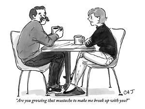 """""""Are you growing that mustache to make me break up with you?"""" - New Yorker Cartoon by Carolita Johnson"""