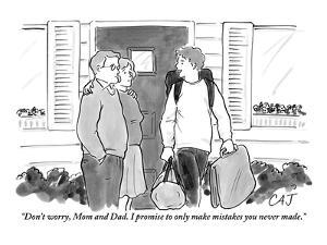 """""""Don't worry, Mom and Dad. I promise to only make mistakes you never made."""" - New Yorker Cartoon by Carolita Johnson"""