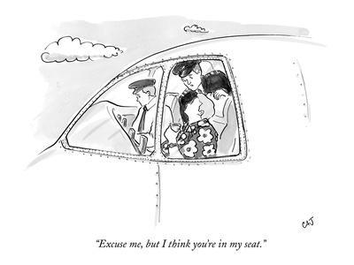 """""""Excuse me, but I think you're in my seat."""" - New Yorker Cartoon"""