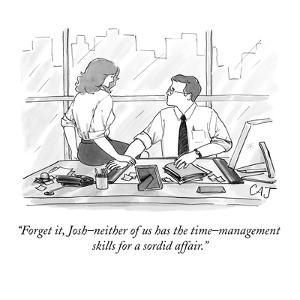 """""""Forget it, Josh?neither of us has the time management skills for a sordid? by Carolita Johnson"""