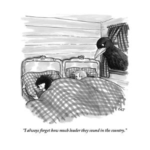 """""""I always forget how much louder they sound in the country."""" - New Yorker Cartoon by Carolita Johnson"""