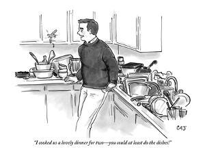 """""""I cooked us a lovely dinner for two?you could at least do the dishes!"""" - New Yorker Cartoon by Carolita Johnson"""