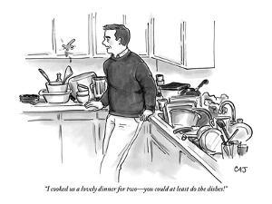 """I cooked us a lovely dinner for two?you could at least do the dishes!"" - New Yorker Cartoon by Carolita Johnson"