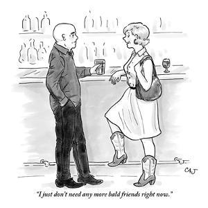 """""""I just don't need any more bald friends right now."""" - New Yorker Cartoon by Carolita Johnson"""