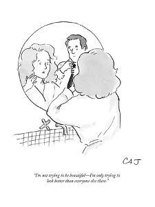 """""""I'm not trying to be beautiful, I'm only trying to look better than every?"""" - New Yorker Cartoon by Carolita Johnson"""