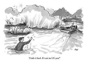 """I take it back. It's not me! It's you!"" - New Yorker Cartoon by Carolita Johnson"