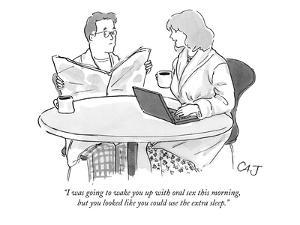 """""""I was going to wake you up with oral sex this morning, but you looked lik?"""" - New Yorker Cartoon by Carolita Johnson"""