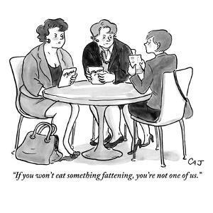"""If you won't eat something fattening, you're not one of us."" - Cartoon by Carolita Johnson"