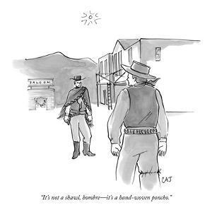 """It's not a shawl, hombre?it's a hand-woven poncho."" - New Yorker Cartoon by Carolita Johnson"