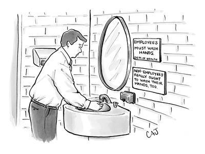 """Man washing his hands in restroom. Signs read: """"Employees must wash hands""""?"""" - New Yorker Cartoon"""