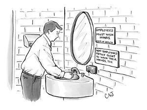 "Man washing his hands in restroom. Signs read: ""Employees must wash hands""?"" - New Yorker Cartoon by Carolita Johnson"