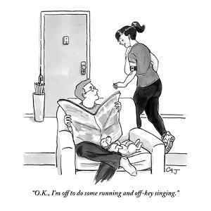 """O.K., I'm off to do some running and off-key singing."" - New Yorker Cartoon by Carolita Johnson"