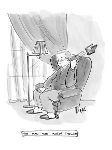 """The Man Who Knew Enough"" - New Yorker Cartoon by Carolita Johnson"