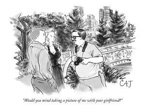 """""""Would you mind taking a picture of me with your girlfriend?"""" - New Yorker Cartoon by Carolita Johnson"""