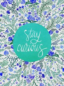 Stay Curious in Blue and Turquoise by Cat Coquillette