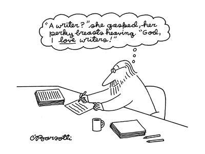 "A man thinking, ""A writer? she gasped, her perky breasts heaving."" ""God, I?"" - New Yorker Cartoon"