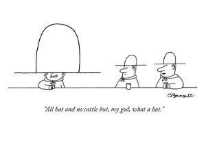 """All hat and no cattle but, my god, what a hat."" - New Yorker Cartoon by Charles Barsotti"