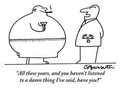 """All these years, and you haven't listened to a damn thing I've said, have?"" - New Yorker Cartoon by Charles Barsotti"
