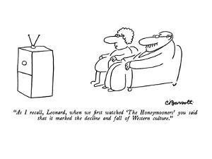 """As I recall, Leonard, when we first watched 'The Honeymooners' you said t?"" - New Yorker Cartoon by Charles Barsotti"