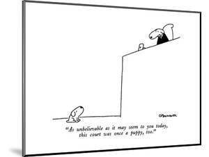 """As unbelievable as it may seem to you today, this court was once a puppy,?"" - New Yorker Cartoon by Charles Barsotti"