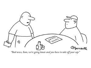 """""""Bad news, Sam, we're going haute and you have to take off your cap."""" - New Yorker Cartoon by Charles Barsotti"""
