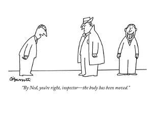 """By Ned, you're right, inspector?the body has been moved."" - New Yorker Cartoon by Charles Barsotti"