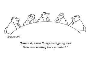 """""""Damn it, when things were going well there was nothing but eye contact."""" - New Yorker Cartoon by Charles Barsotti"""