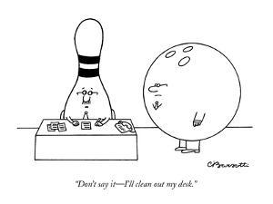 """""""Don't say it?I'll clean out my desk."""" - New Yorker Cartoon by Charles Barsotti"""