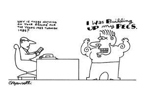 """Executive behind desk says """"WHy is there nothing on your resume for the ye? - New Yorker Cartoon by Charles Barsotti"""
