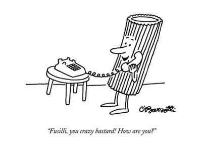 """Fusilli, you crazy bastard! How are you?"" - New Yorker Cartoon by Charles Barsotti"