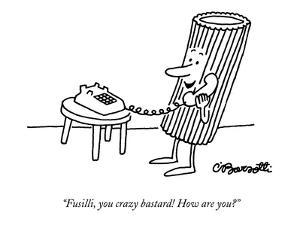 """""""Fusilli, you crazy bastard! How are you?"""" - New Yorker Cartoon by Charles Barsotti"""