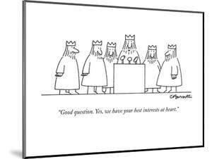 """""""Good question. Yes, we have your best interests at heart."""" - New Yorker Cartoon by Charles Barsotti"""