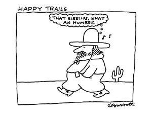 """""""Happy Trails: That Sibelius, what an hombre."""" - New Yorker Cartoon by Charles Barsotti"""
