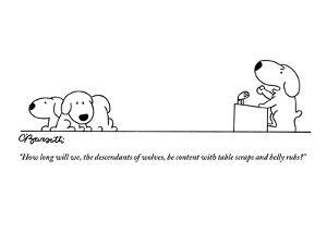 """""""How long will we, the descendants of wolves, be content with table scraps?"""" - New Yorker Cartoon by Charles Barsotti"""