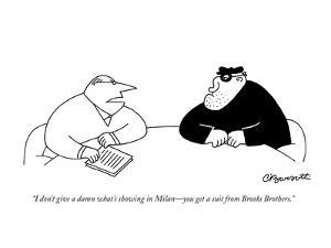 """I don't give a damn what's showing in Milan?you get a suit from Brooks Br? by Charles Barsotti"