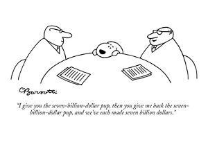 """I give you the seven-billion-dollar pup, then you give me back the seven-?"" - New Yorker Cartoon by Charles Barsotti"