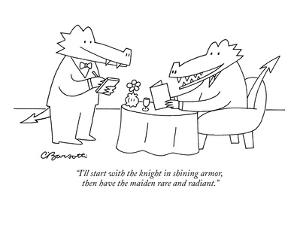 """I'll start with the knight in shining armor, then have the maiden rare an?"" - New Yorker Cartoon by Charles Barsotti"