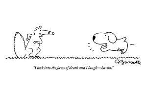 """I look into the jaws of death and I laugh?ha ha.""  - New Yorker Cartoon by Charles Barsotti"