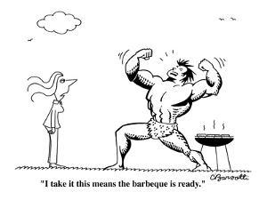 """I take it this means the barbecue is ready."" - Cartoon by Charles Barsotti"