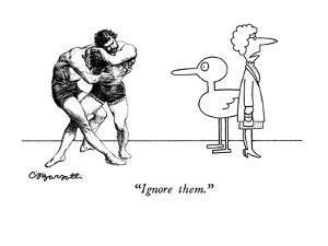 """""""Ignore them."""" - New Yorker Cartoon by Charles Barsotti"""