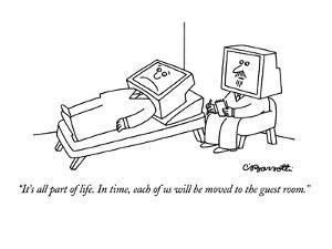 """""""It's all part of life.  In time, each of us will be moved to the guest ro?"""" - New Yorker Cartoon by Charles Barsotti"""
