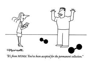 """""""it's from MOMA. You've been accepted for the permanent collection."""" - New Yorker Cartoon by Charles Barsotti"""