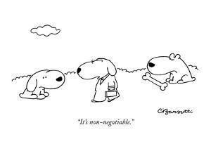 """""""It's non-negotiable."""" - New Yorker Cartoon by Charles Barsotti"""